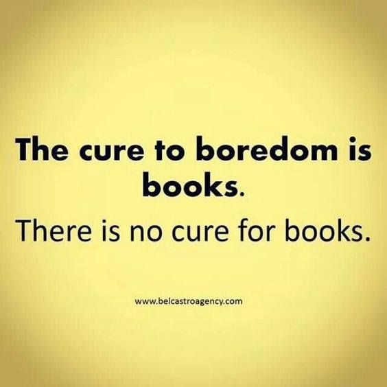 The cure to boredom is books.jpg