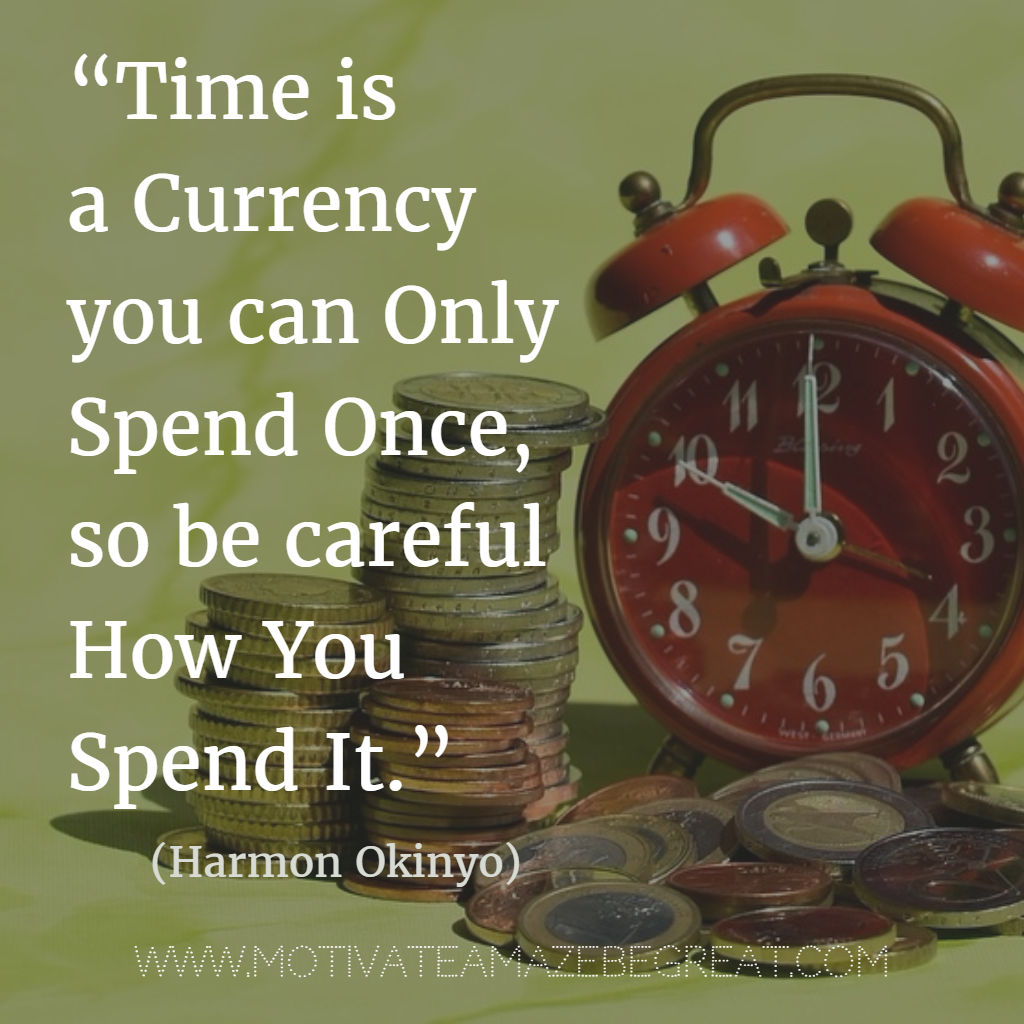 """20. """"Time is a currency you can only spend once, so be careful how you spend it."""" - Harmon Okinyo.png"""