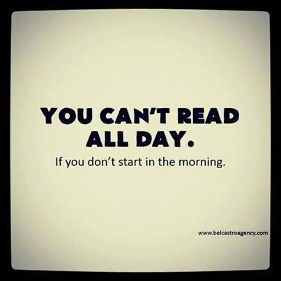 You cant read all day if you do not start in the morning.jpg