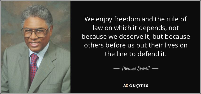 quote-we-enjoy-freedom-and-the-rule-of-law-on-which-it-depends-not-because-we-deserve-it-but-thomas-sowell-108-20-15.jpg